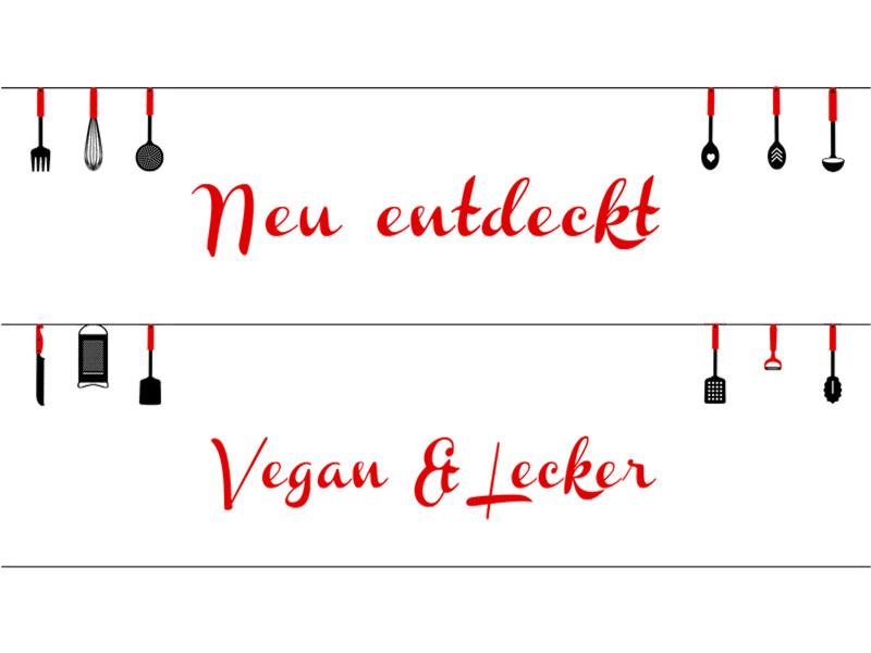 Neu entdeckt - Vegan & Lecker - Freude am Kochen
