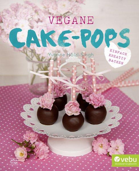 Vegane Cake-Pops - Vegane Cakepops - von Yvonne-Hoelzl-Singh - Neunzehn Verlag