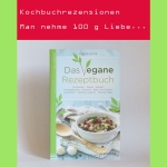 Rezension: Das vegane Rezeptbuch von Cherie Soria