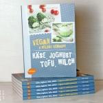 Käse, Joghurt, Tofu, Milch - vegan & selbstgemacht ist erschienen