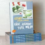Käse, Joghurt, Tofu, Milch – vegan & selbstgemacht ist erschienen